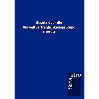 Gesetz ber die Umweltvertrglichkeitsprfung UVPG by Sarastro GmbH