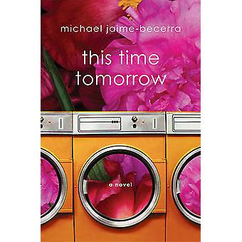 This Time Tomorrow by Michael Jaime-Becerra - 9780312605025 Book