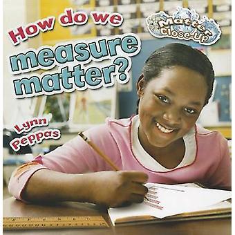 How Do We Measure Matter? by Lynn Peppas - 9780778707752 Book