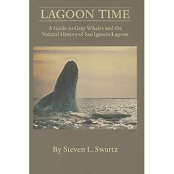 Lagoon Time - A Guide to Grey Whales and the Natural History of San Ig