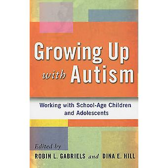 Growing Up with Autism - Working with School-Age Children and Adolesce