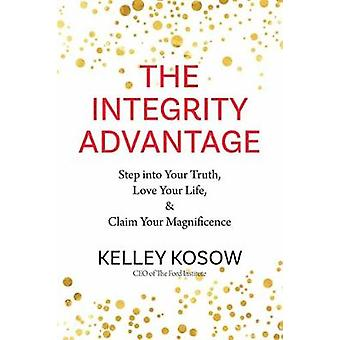 The Integrity Advantage - Step Into Your Truth - Love Your Life - and