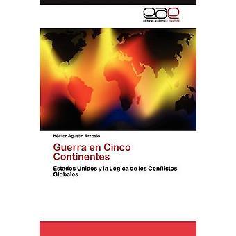 Guerra En Cinco Continentes by Arrosio Hector Agustin