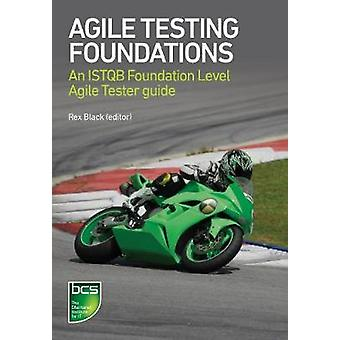 Agile Testing Foundations An ISTQB Foundation Level Agile Tester guide by Black & Rex