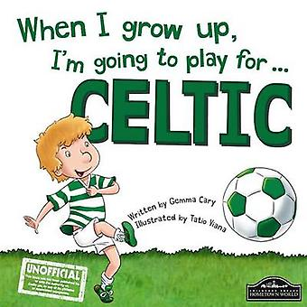 When I Grow Up - I'm Going to Play for Celtic by Gemma Cary - 9781785