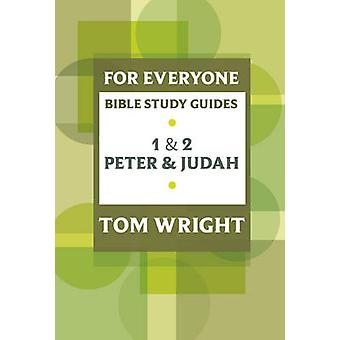 For Everyone Bible Study Guide 1 And 2 Peter And Judah by Wright & Tom