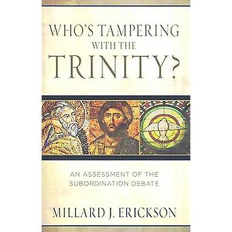 Whos Tampering with the Trinity by Millard Erickson