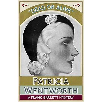 Dead or Alive A Frank Garrett Mystery by Wentworth & Patricia