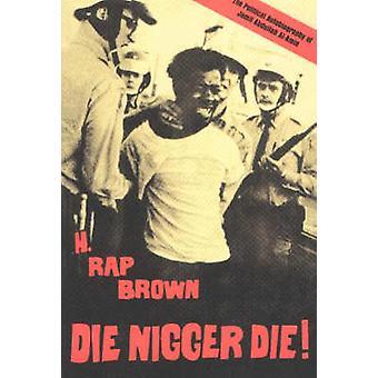 Die Nigger Die! - A Political Autobiography of Jamil Abdullah Al-amin