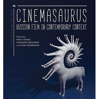 Cinemasaurus  Russian Film in Contemporary Context by Edited by Nancy Condee & Edited by Alexander Prokhorov & Edited by Elena Prokhorova