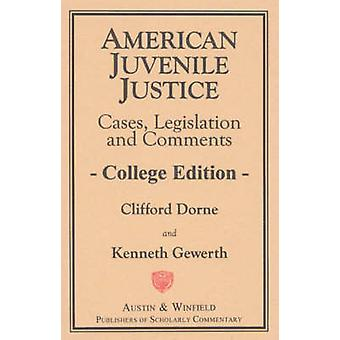 American Juvenile Justice Cases Legislations and Comments  Edited Version College by Dorne & Clifford K.