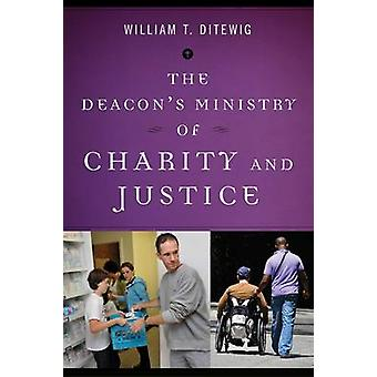 Deacons Ministry of Charity and Justice by Ditewig & William T