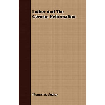Luther And The German Reformation by Lindsay & Thomas M.
