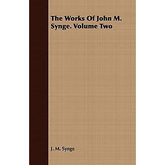 The Works of John M. Synge. Volume Two by Synge & J. M.