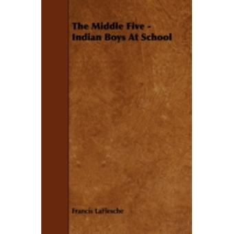 The Middle Five  Indian Boys at School by Laflesche & Francis