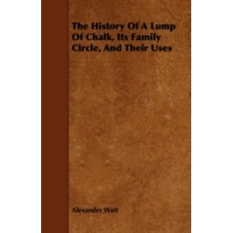 The History of a Lump of Chalk Its Family Circle and Their Uses by Watt & Alexander
