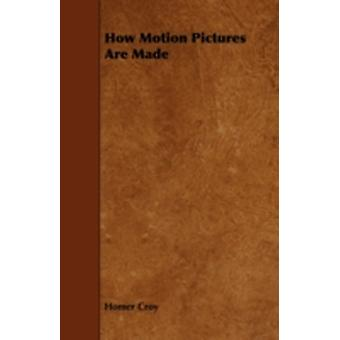 How Motion Pictures Are Made by Croy & Homer