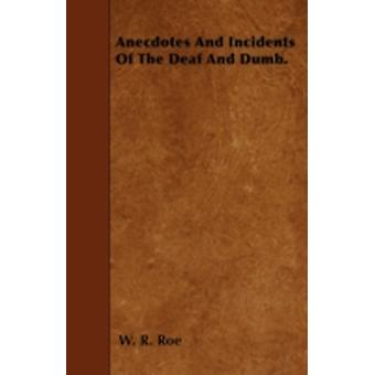 Anecdotes And Incidents Of The Deaf And Dumb. by Roe & W. R.