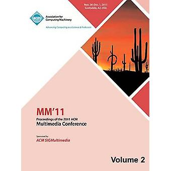 MM 11Proceedings of the 2011 ACM Multimedia Conference Vol 2 by MM 11 Conference Committee