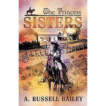 The Princess Sisters by Bailey & A. Russell