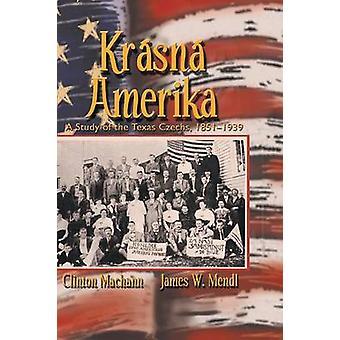 Krasna Amerika A Study of Texas Czechs 18511939 by Machann & Clinton John