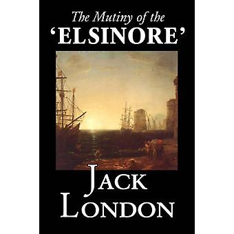 The Mutiny of the Elsinore by Jack London  Fiction Action  Adventure by London & Jack