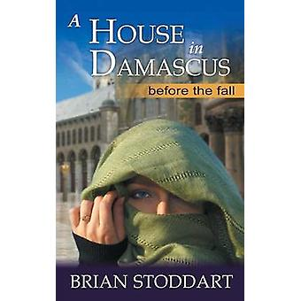 A House in Damascus by Stoddart & Brian