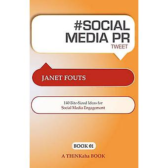Social Media PR Tweet Book01 140 BiteSized Ideas for Social Media Engagement by Fouts & Janet
