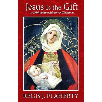 Jesus Is the Gift  The Spirituality of Advent  Christmas by Flaherty & Regis