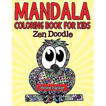 Mandala Coloring Book For Kids Zen Doodle by Packer & Bowe