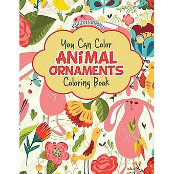 You Can Color Animal Ornaments Coloring Book by Activity Attic Books