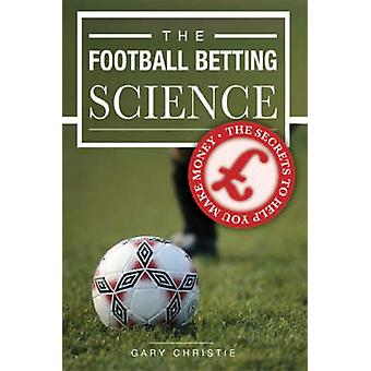 The Football Betting Science by Christie & Gary