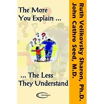 The More You Explain The Less They Understand by Sharon & Ruth Velikovsky
