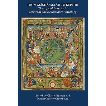 From Masha Allah to Kepler Theory and Practice in Medieval and Renaissance Astrology by Burnett & Charles