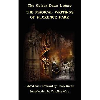 The Magical Writings of Florence Farr The Golden Dawn Legacy Vol. 1 by Farr & Florence