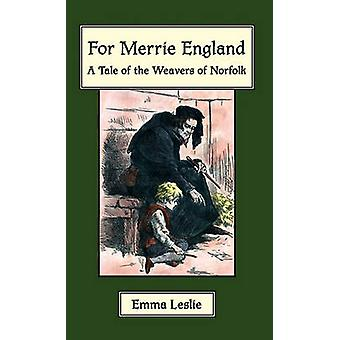 For Merrie England A Tale of The Weavers of Norfolk by Leslie & Emma
