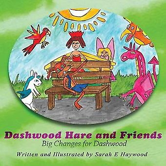 Dashwood Hare and Friends  Big Changes for Dashwood by Haywood & Sarah E