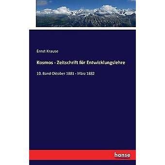 Kosmos  Zeitschrift fr Entwicklungslehre10. Band Oktober 1881  Mrz 1882 by Krause & Ernst