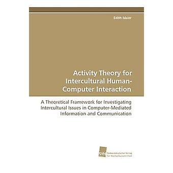 Activity Theory for Intercultural HumanComputer Interaction by Maier & Edith