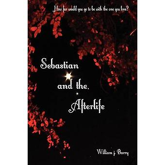 Sebastian and the Afterlife by Barry & William J.
