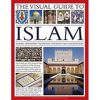 The Visual Guide to Islam  History Philosophy Traditions Teachings Art amp Architecture by Dr Mohammad Seddon & Raana Bokhari