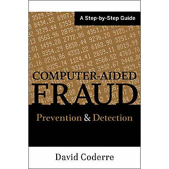 Computer Aided Fraud Prevention and Detection - A Step by Step Guide b