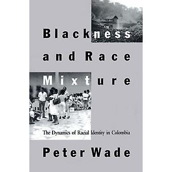 Blackness and Race Mixture - The Dynamics of Racial Identity in Colomb