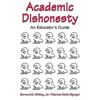 Academic Dishonesty - An Educator's Guide by Bernard E. Whitley - Patr