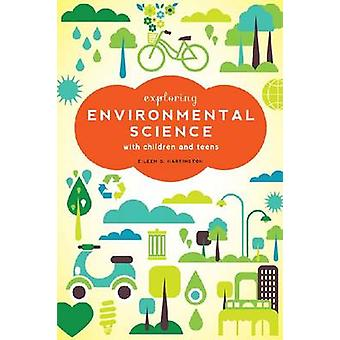 Exploring Environmental Science with Children and Teens by Eileen G H