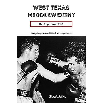 West Texas Middleweight - The Story of Lavern Roach by Frank Sikes - 9