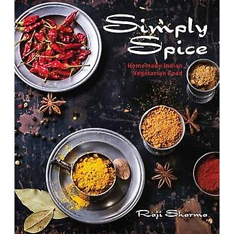Simply Spice - Home Cooked Indian Food by Raji Sharma - 9781742577494