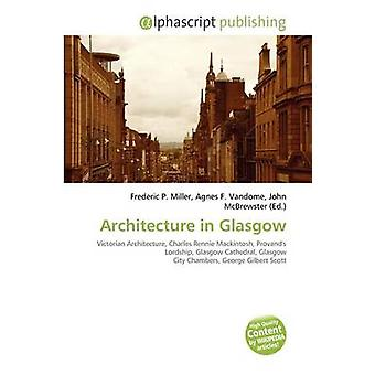 Architecture in Glasgow by Frederic P Miller - Agnes F Vandome - John