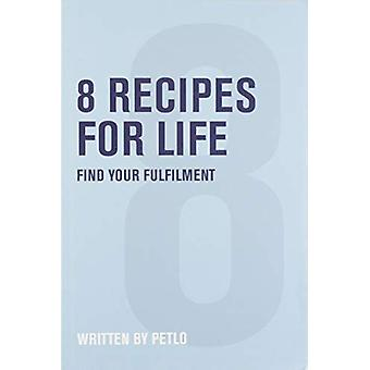 8 Recipes for Life - Find Your Fulfilment by Petlo - 9781916056909 Book
