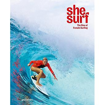She Surf  The Rise of Female Surfing by Edited by Lauren L Hill & Edited by Gestalten